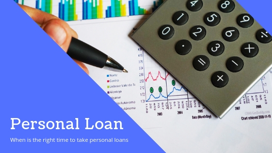 When Is The Right Time To Take Personal Loans?