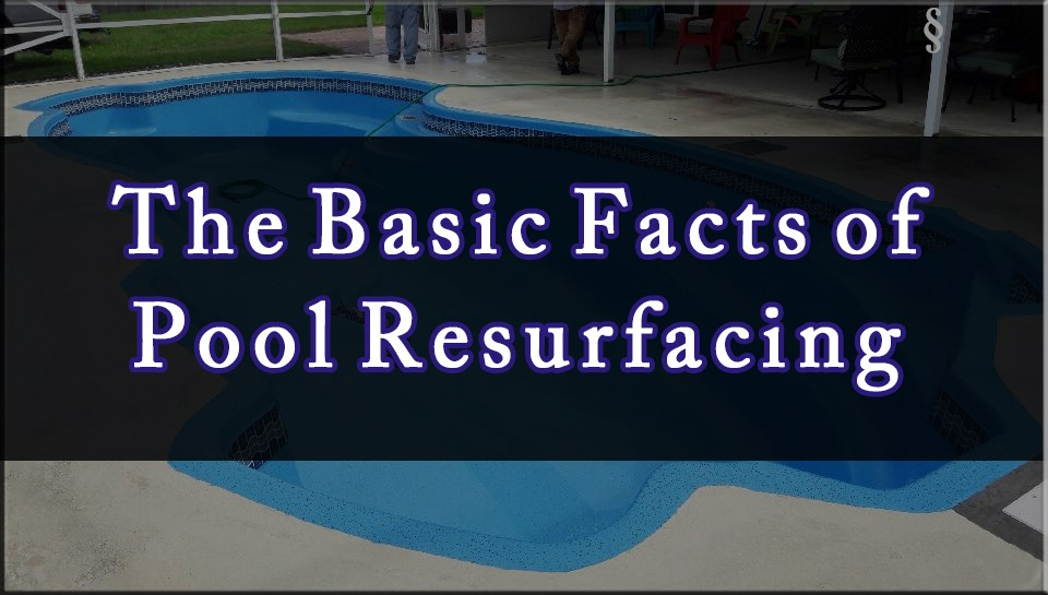 The Basic Facts of Pool Resurfacing